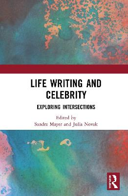 Life Writing and Celebrity: Exploring Intersections