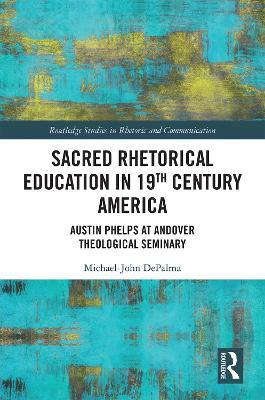 Sacred Rhetorical Education in 19th Century America: Austin Phelps at Andover Theological Seminary