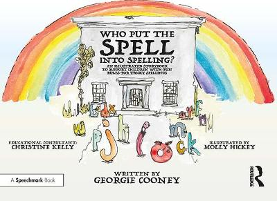 Who Put the Spell into Spelling?: An Illustrated Storybook to Support Children with Fun Rules for Tricky   Spellings
