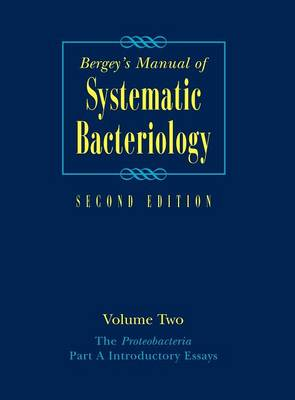 Bergey's Manual (R) of Systematic Bacteriology: Volume Two: The Proteobacteria, Part A Introductory Essays 2nd ed. 2005, v. 2, Bergey's Manual (R) of Systematic Bacteriology Proteobacteria