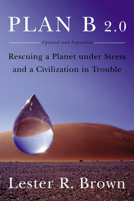Plan B 2.0: Rescuing a Planet Under Stress and a Civilization in Trouble Revised edition