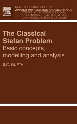 Classical Stefan Problem: Basic Concepts, Modelling and Analysis, Volume 45