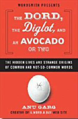 Dord, the Diglot, and an Avocado or Two: The Hidden Lives and Strange Origins of Common and Not-So-Common Words