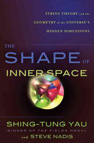 Shape of Inner Space: String Theory and the Geometry of the Universe's Hidden Dimensions
