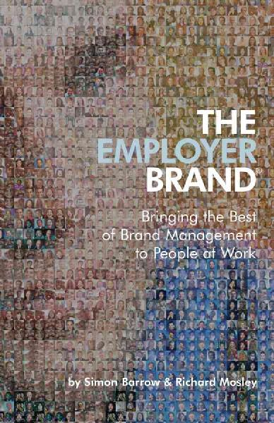 Employer Brand: Bringing the Best of Brand Management to People at Work illustrated edition