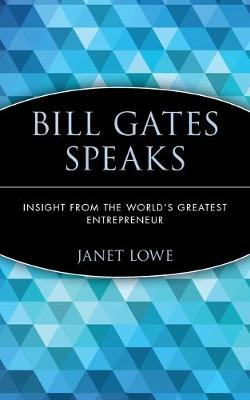 Bill Gates Speaks: Insight from the World's Greatest Entrepreneur New edition