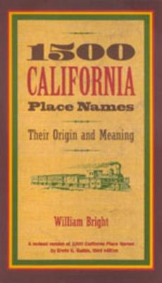 1500 California Place Names: Their Origin and Meaning, A Revised version of <i>1000 California Place   Names</i> by Erwin G. Gudde, Third edition 4th edition