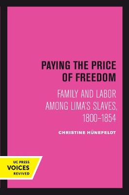 Paying the Price of Freedom: Family and Labor among Lima's Slaves, 1800-1854