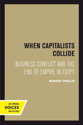 When Capitalists Collide: Business Conflict and the End of Empire in Egypt