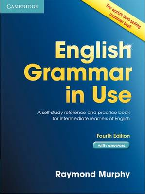English Grammar in Use Book with Answers: A Self-Study Reference and Practice Book for Intermediate Learners of English 4th Revised edition