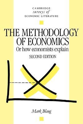Methodology of Economics: Or, How Economists Explain 2nd Revised edition, The Methodology of Economics: Or, How Economists Explain