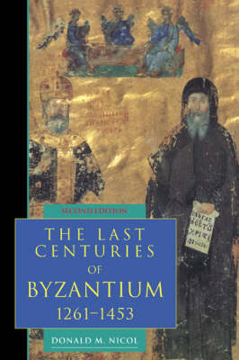Last Centuries of Byzantium, 1261-1453 2nd Revised edition