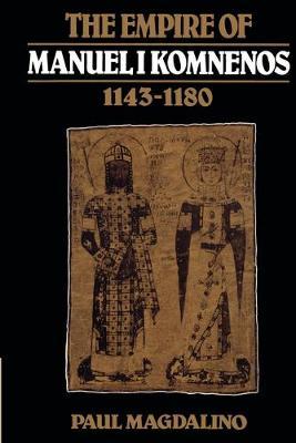 Empire of Manuel I Komnenos, 1143-1180 New edition