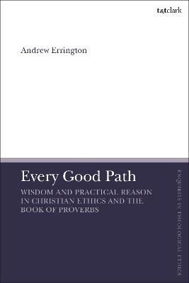 Every Good Path: Wisdom and Practical Reason in Christian Ethics and the Book of Proverbs