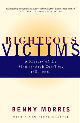 Righteous Victims: A History of the Zionist-Arab Conflict, 1881-1999 New edition