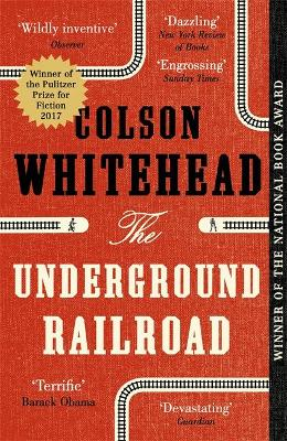Underground Railroad: Winner of the Pulitzer Prize for Fiction 2017