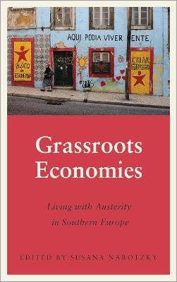 Grassroots Economies: Living with Austerity in Southern Europe