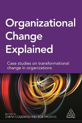 Organizational Change Explained: Case Studies on Transformational Change in Organizations