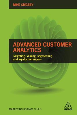 Advanced Customer Analytics: Targeting, Valuing, Segmenting and Loyalty Techniques