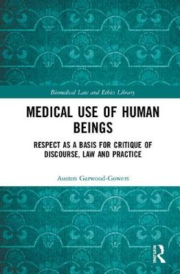 Medical Use of Human Beings: Respect as a Basis for Critique of Discourse, Law and Practice