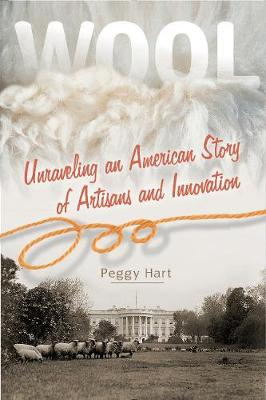 Wool: Unraveling an American Story of Artisans and Innovation: Unraveling an American Story of Artisans and Innovation