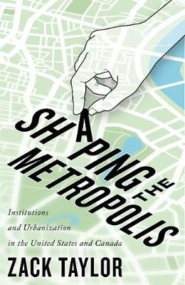 Shaping the Metropolis: Institutions and Urbanization in the United States and Canada, Volume 11