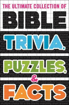 Ultimate Collection of Bible Trivia, Puzzles, and Facts