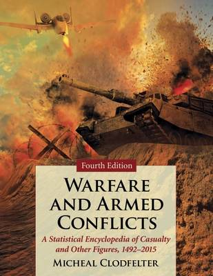Warfare and Armed Conflicts, 3 Volume Set: A Statistical Encyclopedia of Casualty and Other Figures, 1492-2015 4th Revised edition