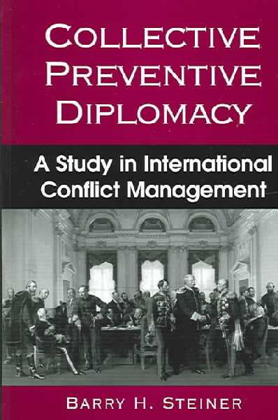 Collective Preventive Diplomacy: A Study in International Conflict Management illustrated edition
