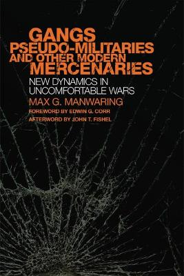 Gangs, Pseudo-Militaries, and Other Modern Mercenaries: New Dynamics in Uncomfortable Wars 2nd edition