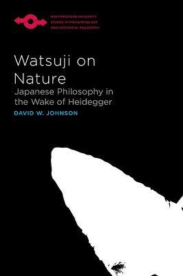 Watsuji on Nature: Japanese Philosophy in the Wake of Heidegger