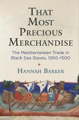 That Most Precious Merchandise: The Mediterranean Trade in Black Sea Slaves, 1260-1500