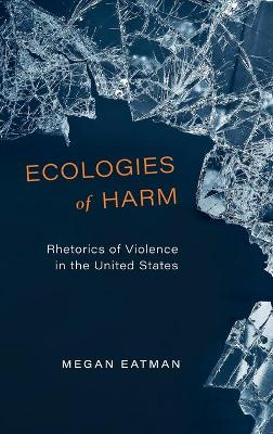 Ecologies of Harm: Rhetorics of Violence in the United States