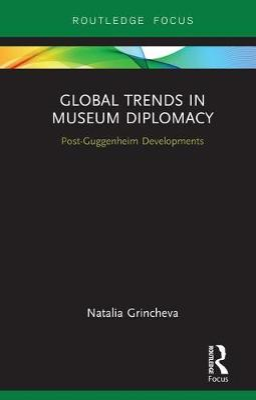Global Trends in Museum Diplomacy: Post-Guggenheim Developments