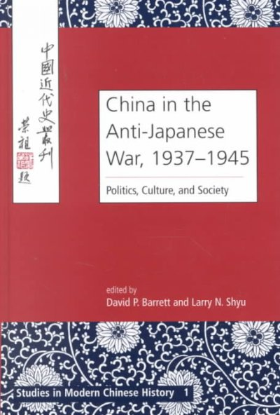 China in the Anti-Japanese War, 1937-1945: Politics, Culture and Society