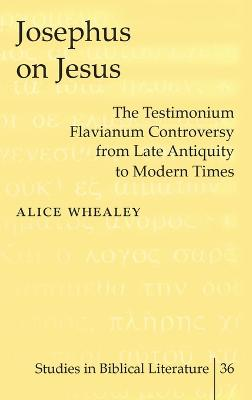 Josephus on Jesus: The Testimonium Flavianum Controversy from Late Antiquity to Modern Times