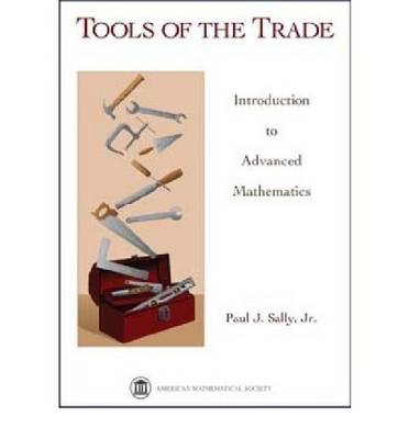 Tools of the Trade: Introduction to Advanced Mathematics
