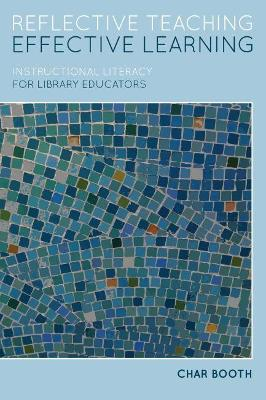 Reflective Teaching, Effective Learning: Instructional Literacy for Library Educators 2nd Revised edition