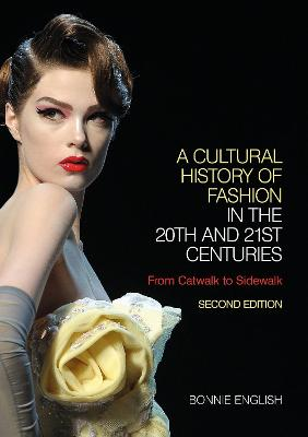Cultural History of Fashion in the 20th and 21st Centuries: From Catwalk to Sidewalk 2nd Revised edition