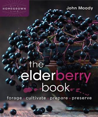 Elderberry Book: Forage, Cultivate, Prepare, Preserve