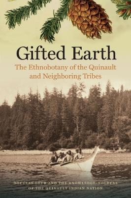 Gifted Earth: The Ethnobotany of the Quinault and Neighboring Tribes