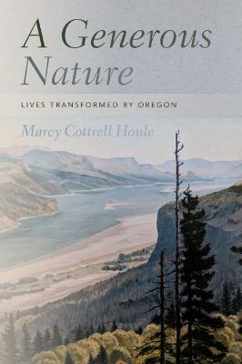 Generous Nature: Lives Transformed by Oregon