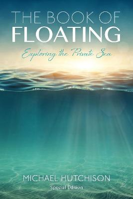 Book of Floating: Exploring the Private Sea: Exploring the Private Sea 3rd Third Edition, Third ed.