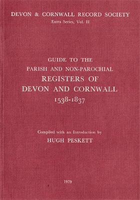Guide to Parish and Non-Parochial Registers of Devon and Cornwall 1538-1837, 1538-1837