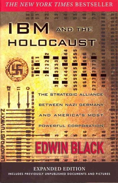 IBM and the Holocaust: The Strategic Alliance Between Nazi Germany and America's Most Powerful   Corporation Enlarged edition