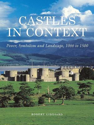 Castles in Context: Power, Symbolism and Landscape, 1066 to 1500 annotated edition