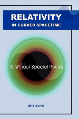 Relativity in Curved Spacetime: Life without Special Relativity