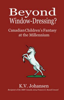 Beyond Window Dressing?: Canadian Children's Fantasy at the Millennium