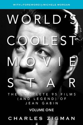 World's Coolest Movie Star: The Complete 95 Films (and Legend) of Jean Gabin. Volume One - Tragic Drifter