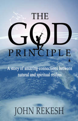 God Principle: A Story of Amazing Connections Between Natural and Spiritual Realms